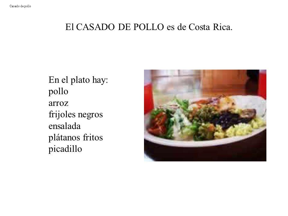 Casado de pollo El CASADO DE POLLO es de Costa Rica. En el plato hay: pollo arroz frijoles negros ensalada plátanos fritos picadillo