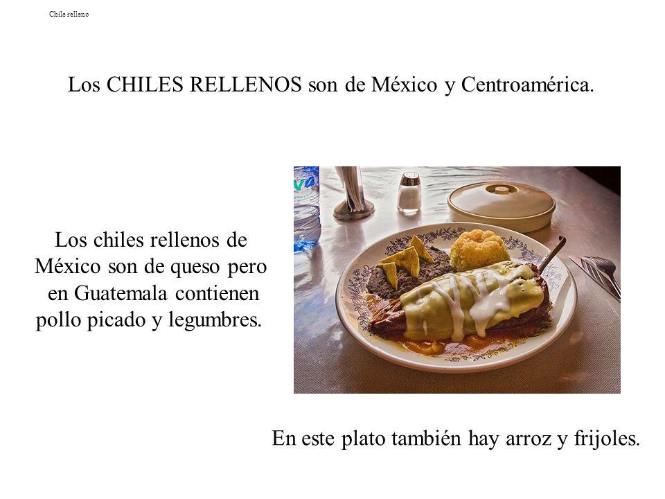 Chile relleno En este plato también hay arroz y frijoles. Los CHILES RELLENOS son de México y Centroamérica. Los chiles rellenos de México son de ques