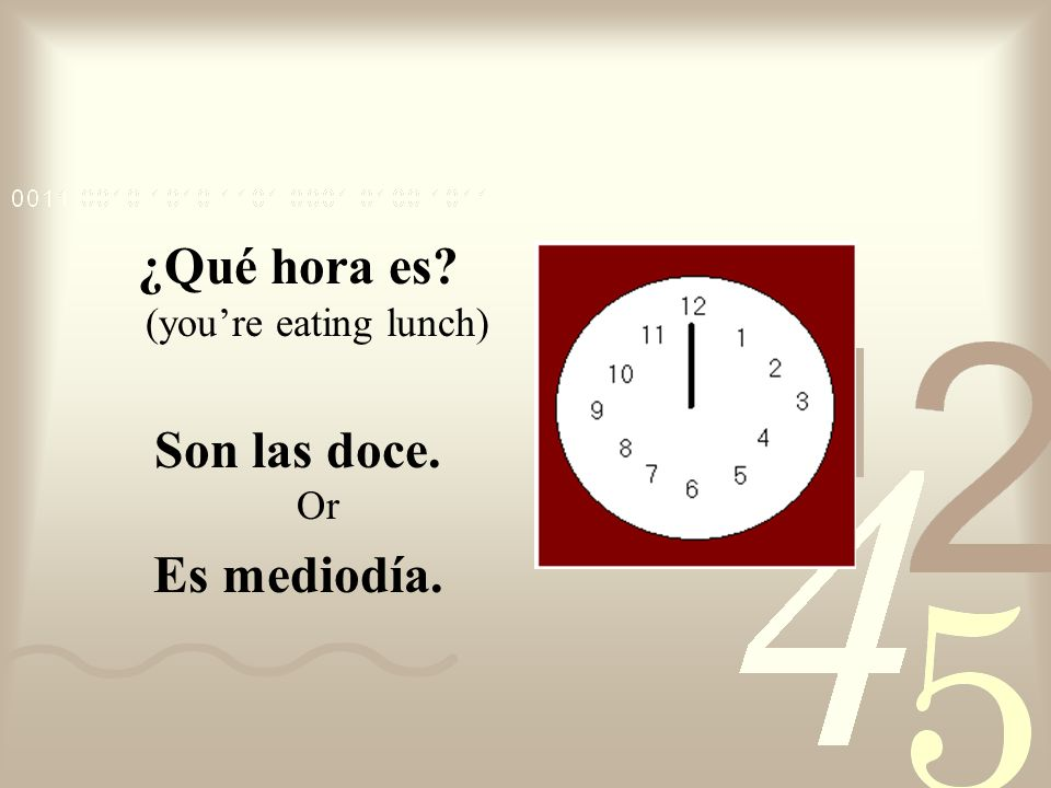 There are three ways to express the time 12:00: Son las doce. Es mediodía. Es medianoche.