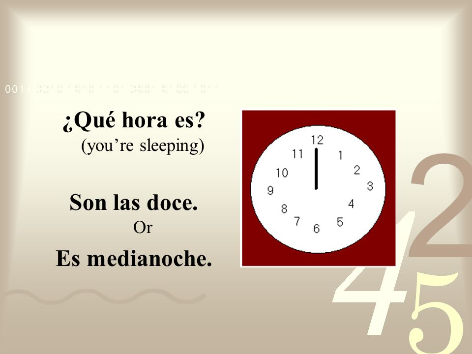 ¿Qué hora es? (youre eating lunch) Son las doce. Or Es mediodía.