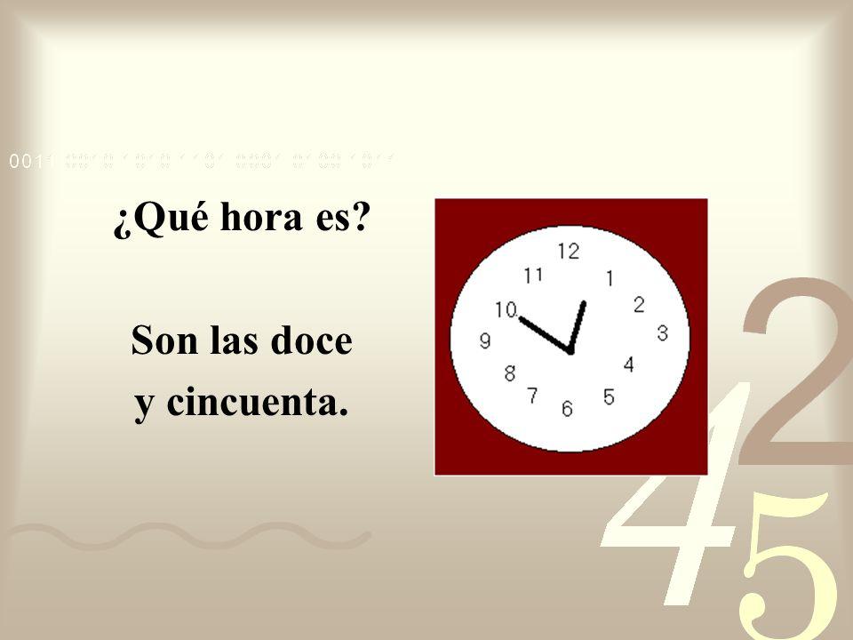 ¿Qué hora es? Son las doce y cuarenta.