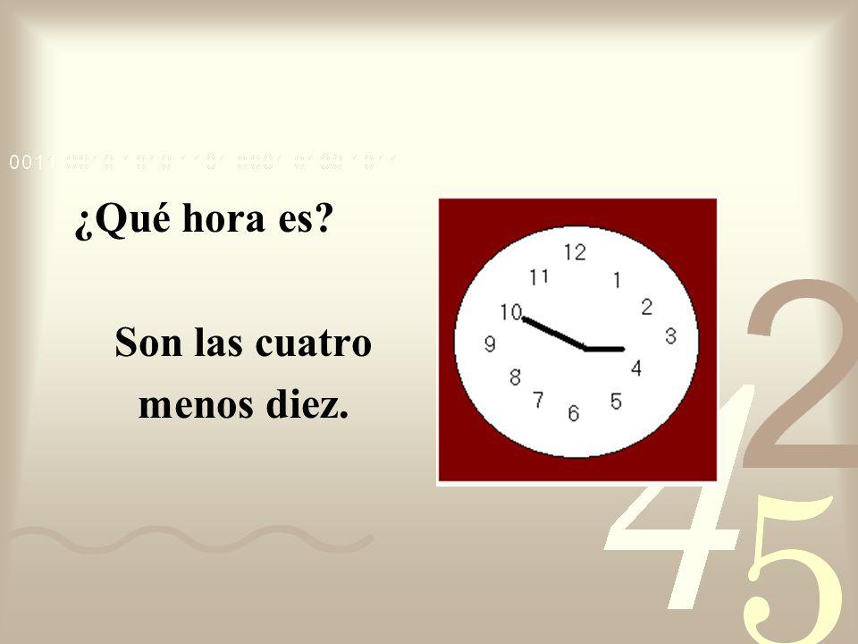 ¿Qué hora es? Son las cuatro menos cinco.