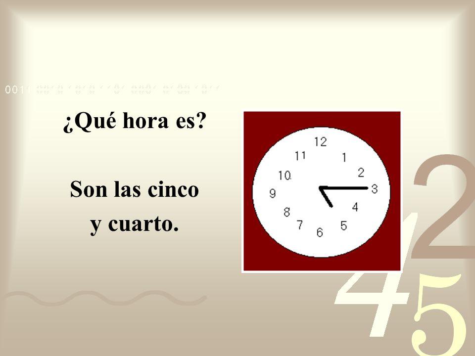 ¿Qué hora es? Son las dos y cuarto.