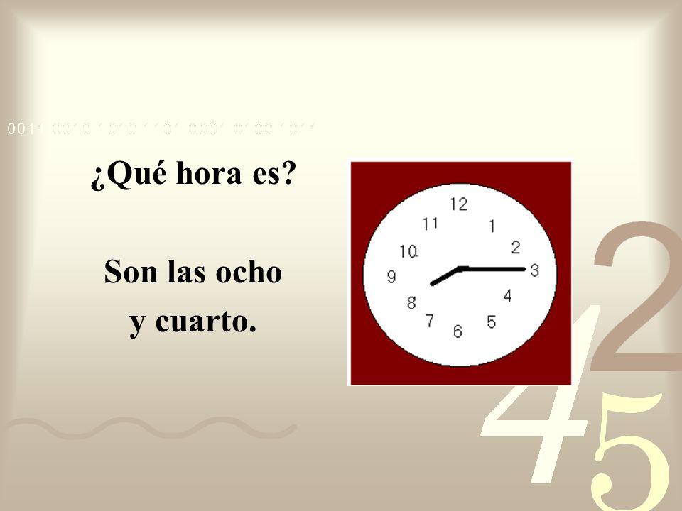 ¿Qué hora es? Son las cinco y cuarto.