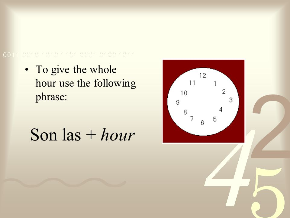 To ask the current time use the following question: ¿Qué hora es? 3 ? 12 6 9