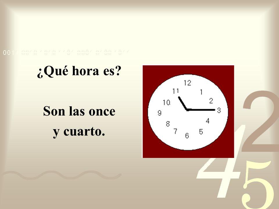 ¿Qué hora es? Son las ocho y cuarto.
