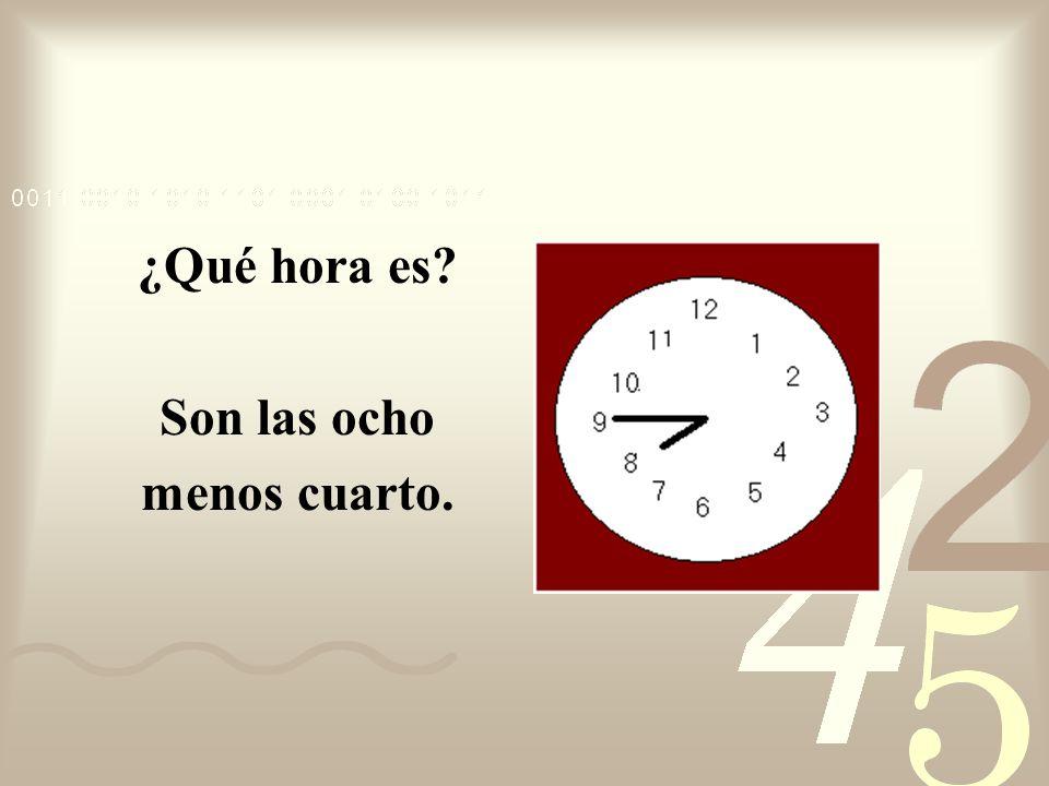 ¿Qué hora es? Son las once menos cuarto.