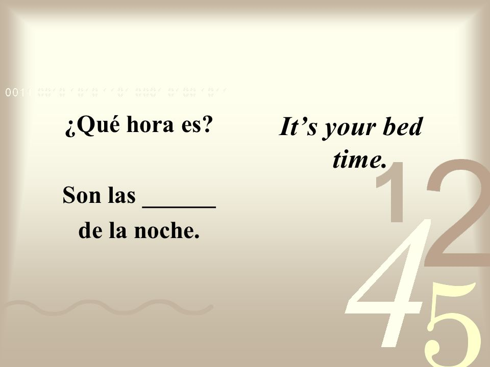 ¿Qué hora es? Son las _______ de la tarde. Your going to eat supper soon.