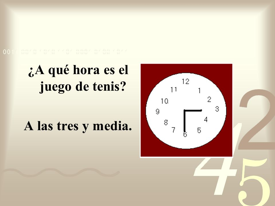 To talk about when things will occur use the following phrases: ¿A qué hora + verb + event? A las + hour. A la + one oclock.