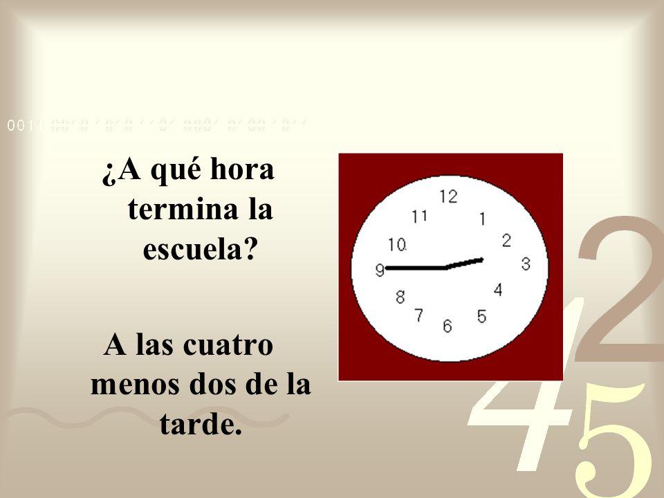 ¿A qué hora estudiasmatema ticas? A las cuatro menos cuarto.