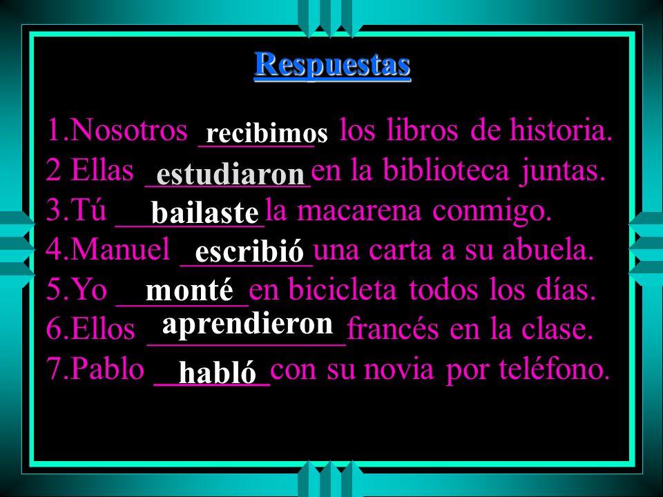Más Práctica u 1.Nosotros (received) los libros de historia. u 2.Ellas (studied) en la biblioteca juntas. u 3.Tú (danced) la macarena conmigo. u 4.Man