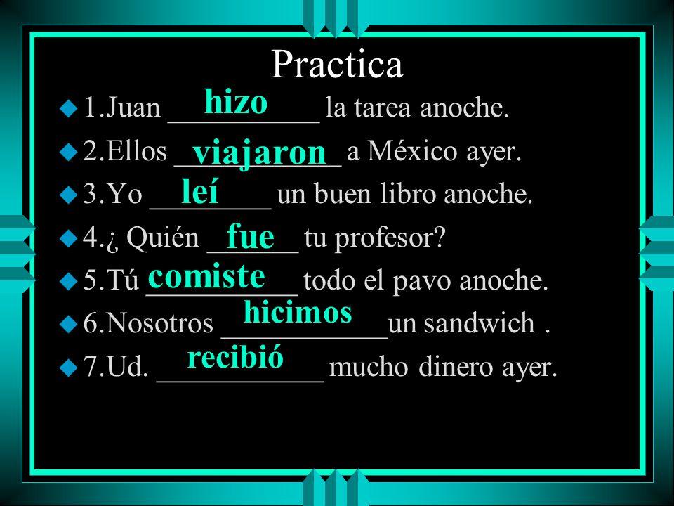 Practica u 1.Juan (hacer, ir) la tarea anoche. u 2.Ellos (viajar, buscar) a México ayer. u 3.Yo (comer, leer) un buen libro anoche. u 4.¿ Quién (llega