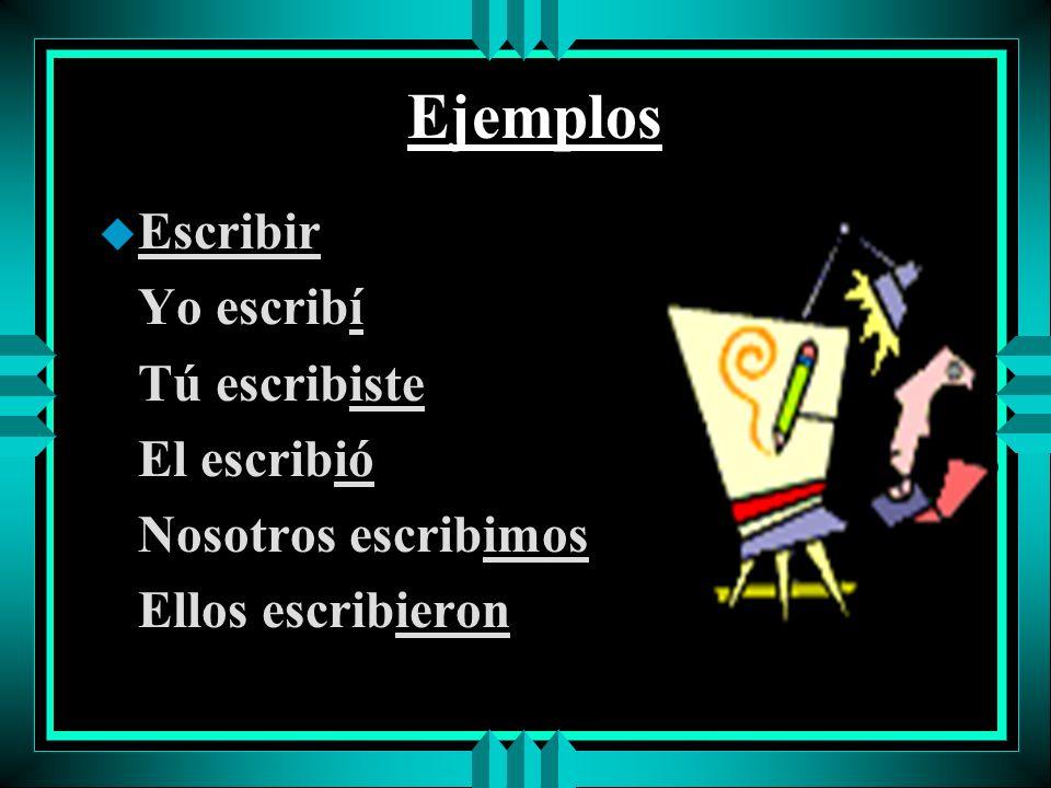 Ejemplos u Escribir Yo escribí Tú escribiste El escribió Nosotros escribimos Ellos escribieron