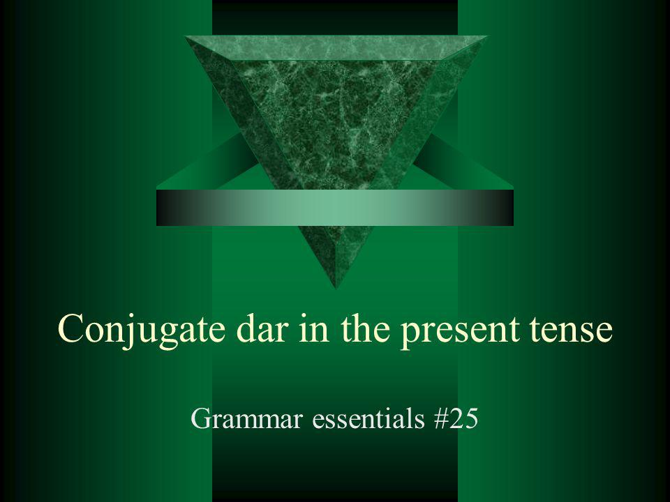 Conjugate dar in the present tense Grammar essentials #25