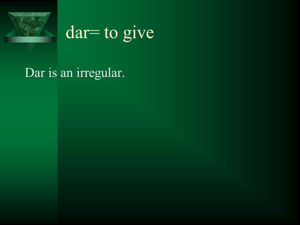 dar = to give Yo doy (I am giving) Nosotros/as TúVosotros/as Él Ella Usted Ellos Ellas Ustedes