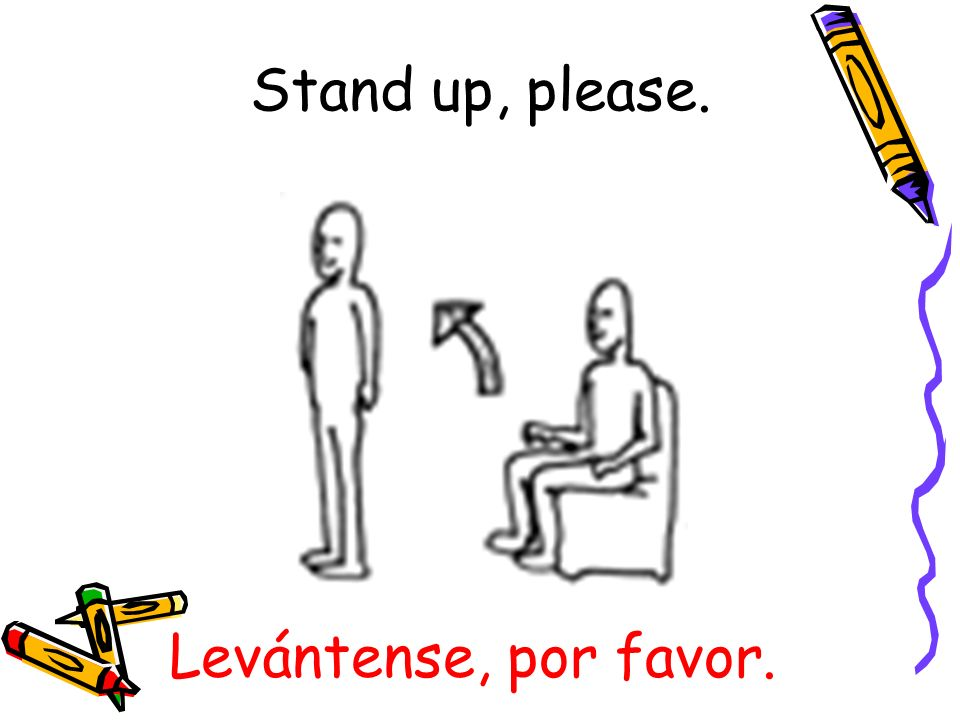 Levántense, por favor. Stand up, please.