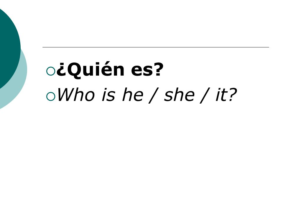 ¿Quién es Who is he / she / it