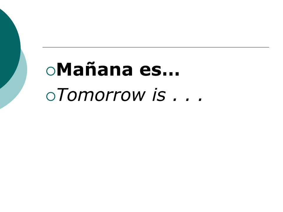 Mañana es… Tomorrow is...