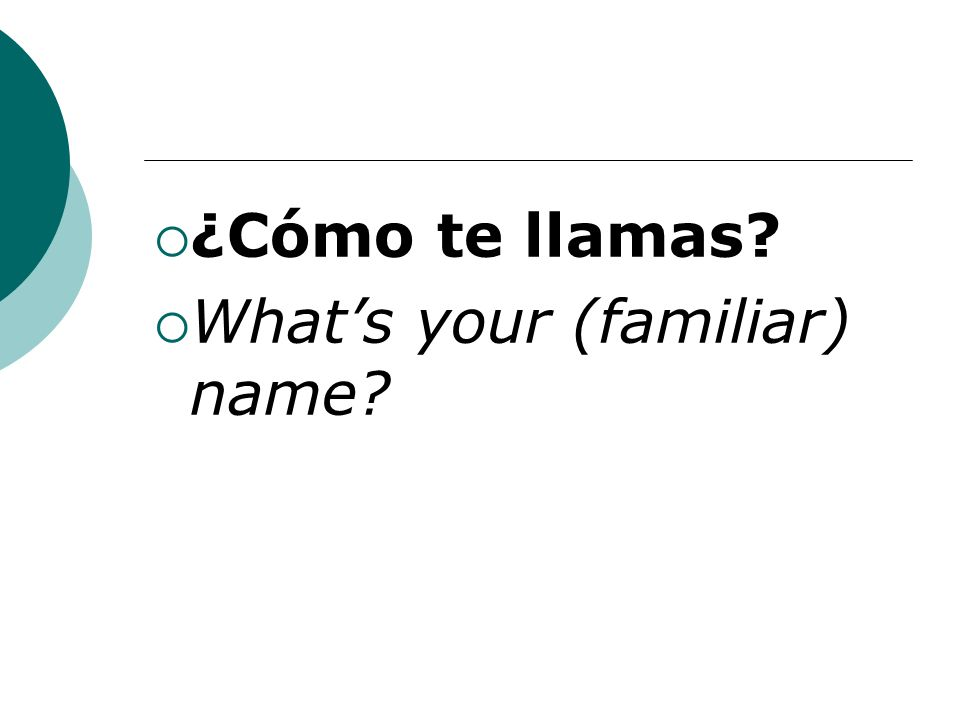 ¿Cómo te llamas Whats your (familiar) name