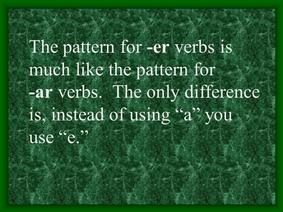 Some -er Verbs Some -er verbs that you may already know are: beberleer comer ver