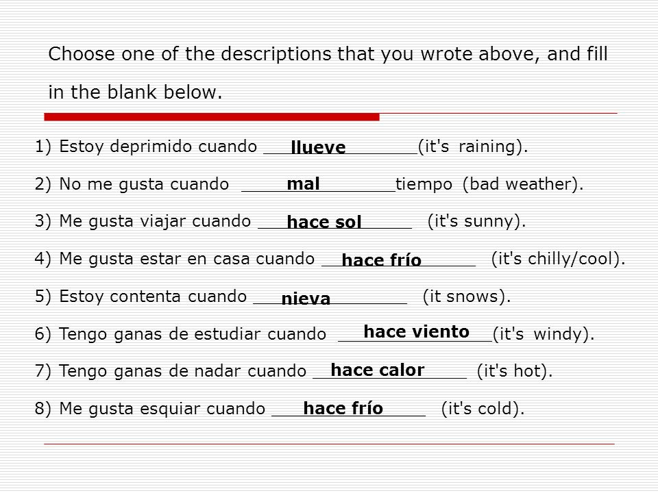 Choose one of the descriptions that you wrote above, and fill in the blank below. 1)Estoy deprimido cuando _______________(it's raining). 2)No me gust