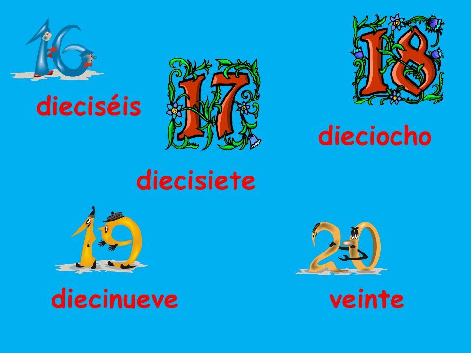 dieciséis dieciocho veintediecinueve diecisiete