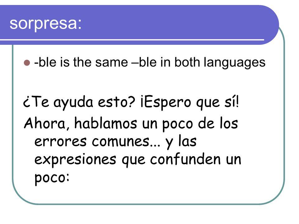 sorpresa: -ble is the same –ble in both languages ¿Te ayuda esto? ¡Espero que sí! Ahora, hablamos un poco de los errores comunes... y las expresiones