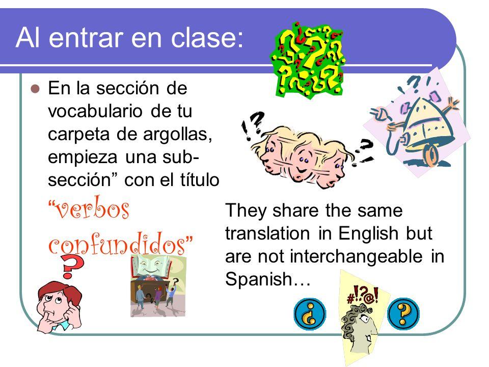 Al entrar en clase: En la sección de vocabulario de tu carpeta de argollas, empieza una sub- sección con el título verbos confundidos They share the s
