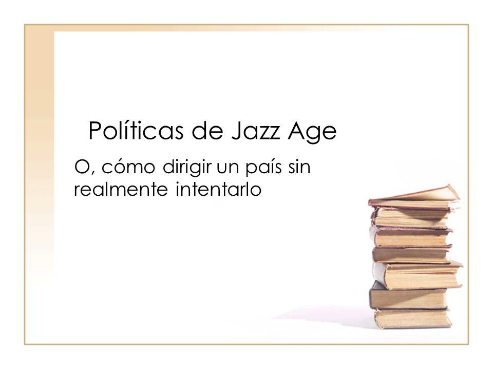Políticas de Jazz Age O, cómo dirigir un país sin realmente intentarlo