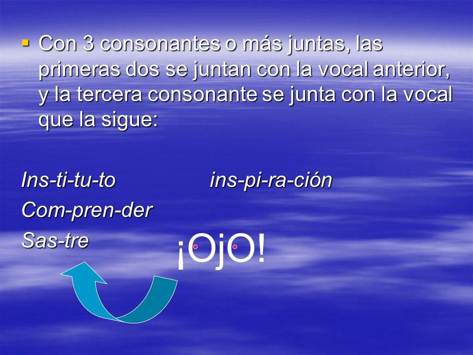 Con 3 consonantes o más juntas, las primeras dos se juntan con la vocal anterior, y la tercera consonante se junta con la vocal que la sigue: Con 3 co