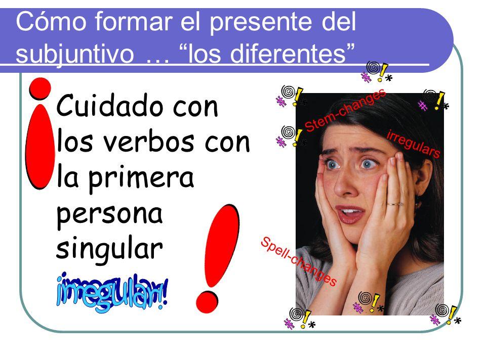 Cómo formar el presente del subjuntivo De la primera persona singular ( yo ) presente indicativo, quita la o y añade las terminaciones: Para verbos –ar: -e-emos -es-éis -e-en Para verbos –er / -ir : -a-amos -as-áis -a-an hablo como vivo hablehablemoscomacomamosvivavivamos hableshabléiscomascomáisvivasviváis hablehablencomacomanvivavivan