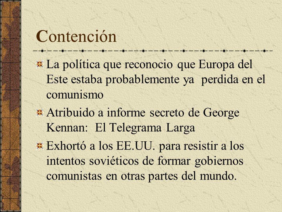 Contención La política que reconocio que Europa del Este estaba probablemente ya perdida en el comunismo Atribuido a informe secreto de George Kennan: