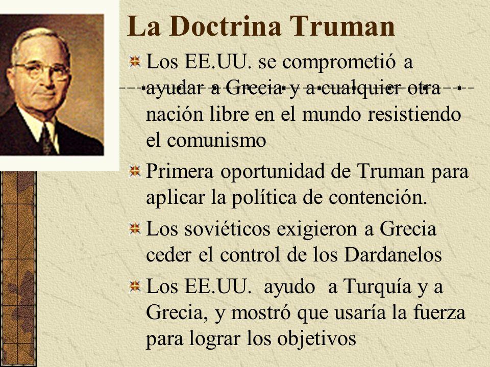 La Doctrina Truman Los EE.UU. se comprometió a ayudar a Grecia y a cualquier otra nación libre en el mundo resistiendo el comunismo Primera oportunida