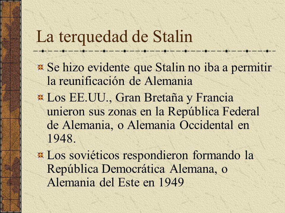 La terquedad de Stalin Se hizo evidente que Stalin no iba a permitir la reunificación de Alemania Los EE.UU., Gran Bretaña y Francia unieron sus zonas