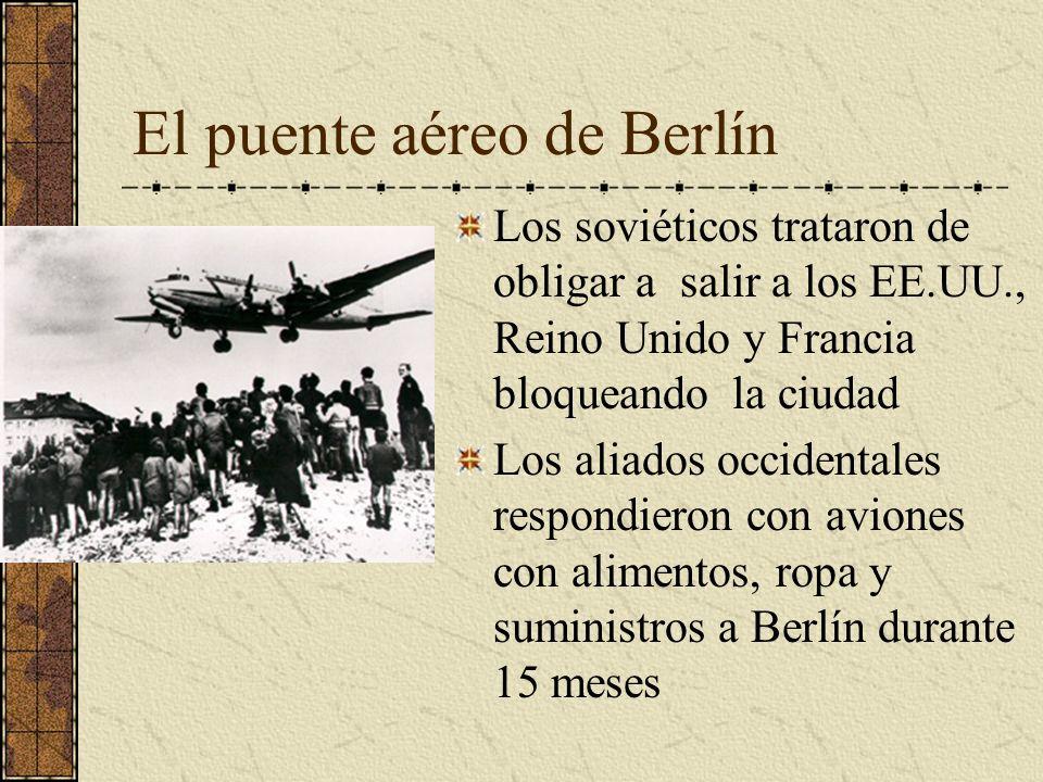 El puente aéreo de Berlín Los soviéticos trataron de obligar a salir a los EE.UU., Reino Unido y Francia bloqueando la ciudad Los aliados occidentales