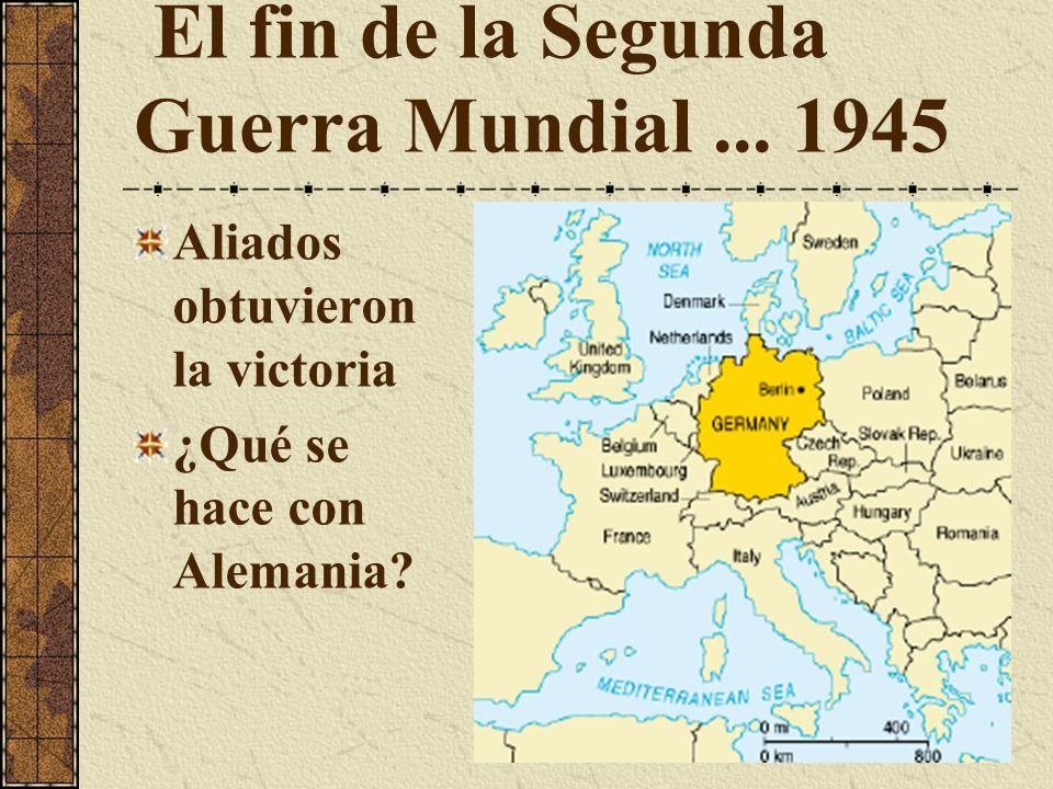 El fin de la Segunda Guerra Mundial... 1945 Aliados obtuvieron la victoria ¿Qué se hace con Alemania?