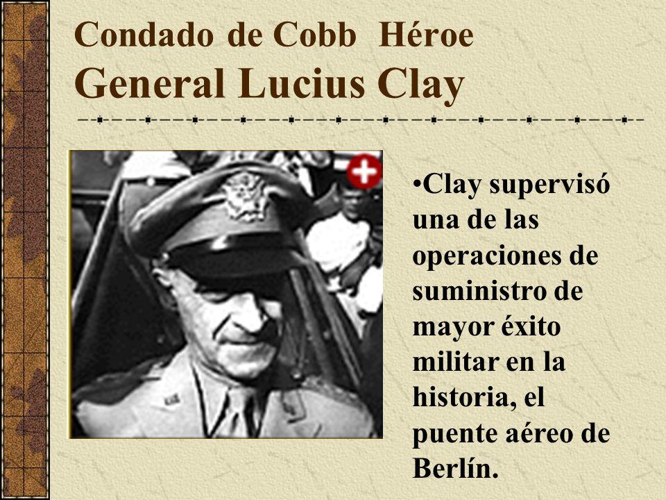 Condado de Cobb Héroe General Lucius Clay Clay supervisó una de las operaciones de suministro de mayor éxito militar en la historia, el puente aéreo d