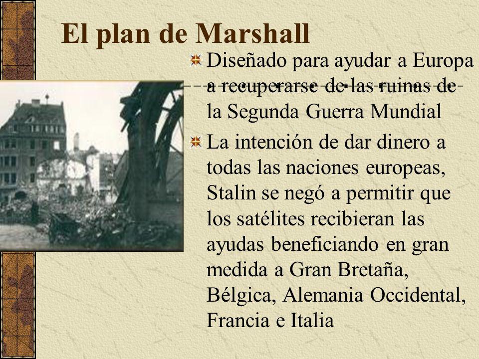 El plan de Marshall Diseñado para ayudar a Europa a recuperarse de las ruinas de la Segunda Guerra Mundial La intención de dar dinero a todas las naci