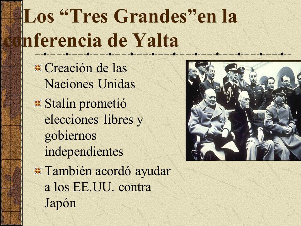 Los Tres Grandesen la conferencia de Yalta Creación de las Naciones Unidas Stalin prometió elecciones libres y gobiernos independientes También acordó