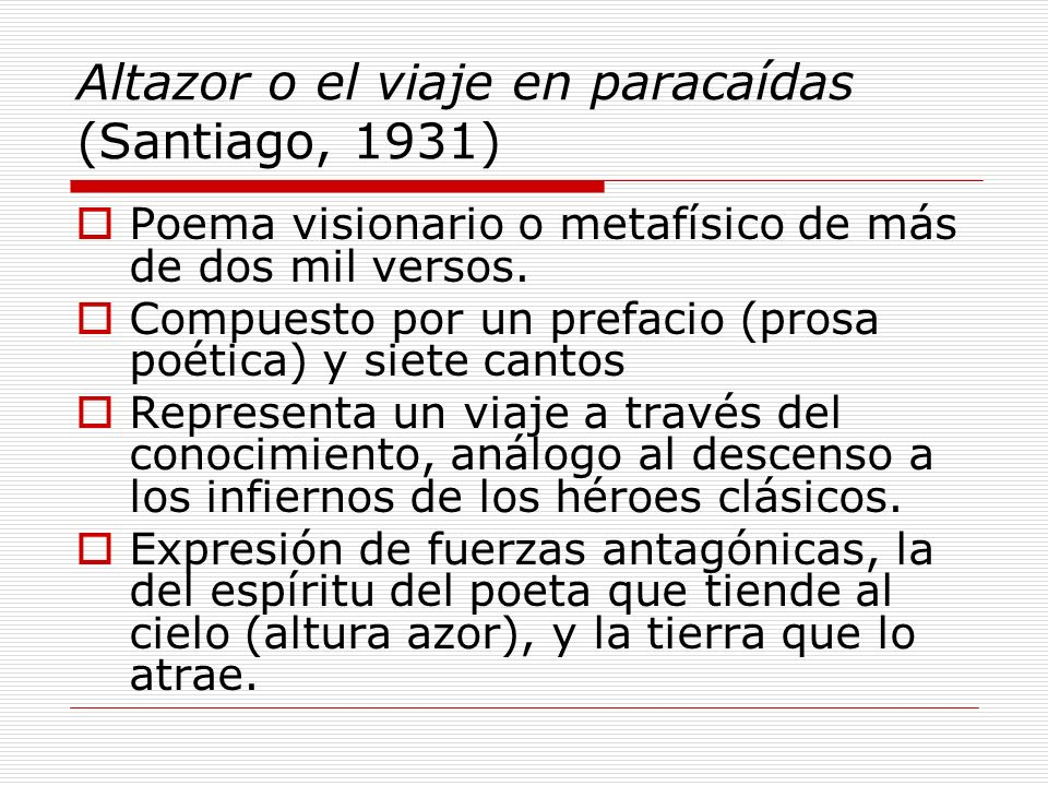 Altazor o el viaje en paracaídas (Santiago, 1931) Poema visionario o metafísico de más de dos mil versos. Compuesto por un prefacio (prosa poética) y