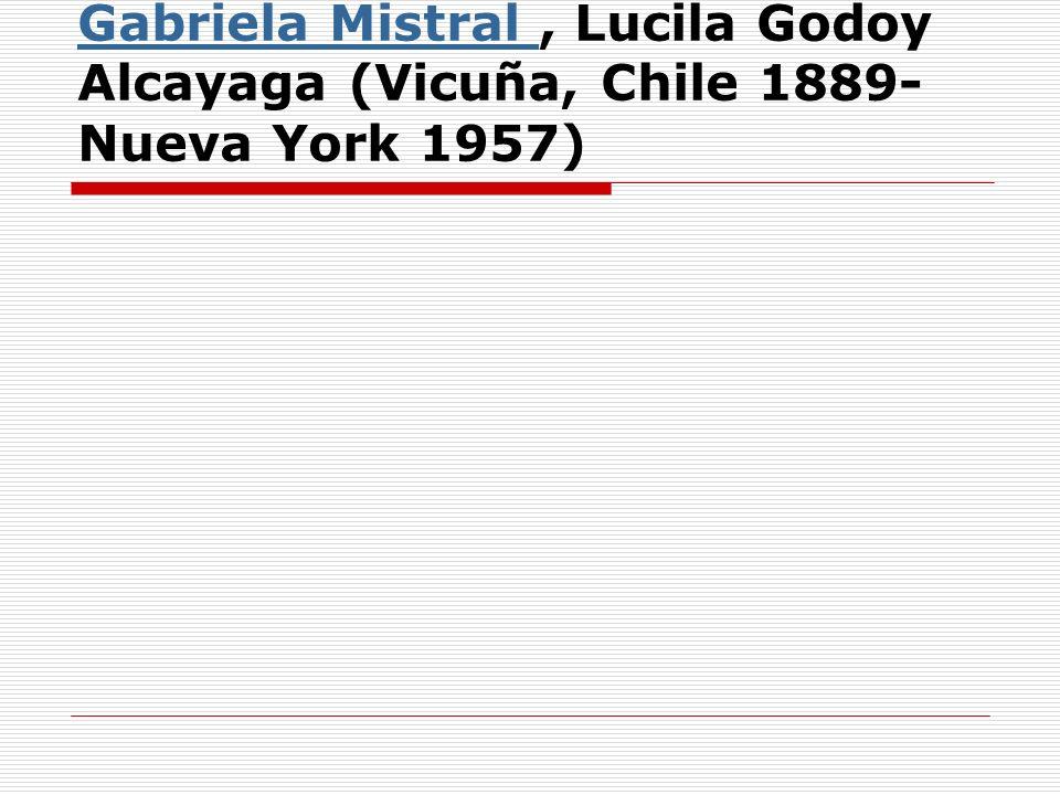 Gabriela Mistral Gabriela Mistral, Lucila Godoy Alcayaga (Vicuña, Chile 1889- Nueva York 1957)