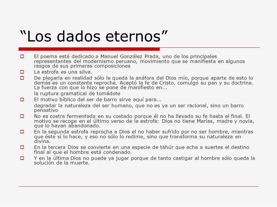 Los dados eternos El poema está dedicado a Manuel González Prada, uno de los principales representantes del modernismo peruano, movimiento que se mani