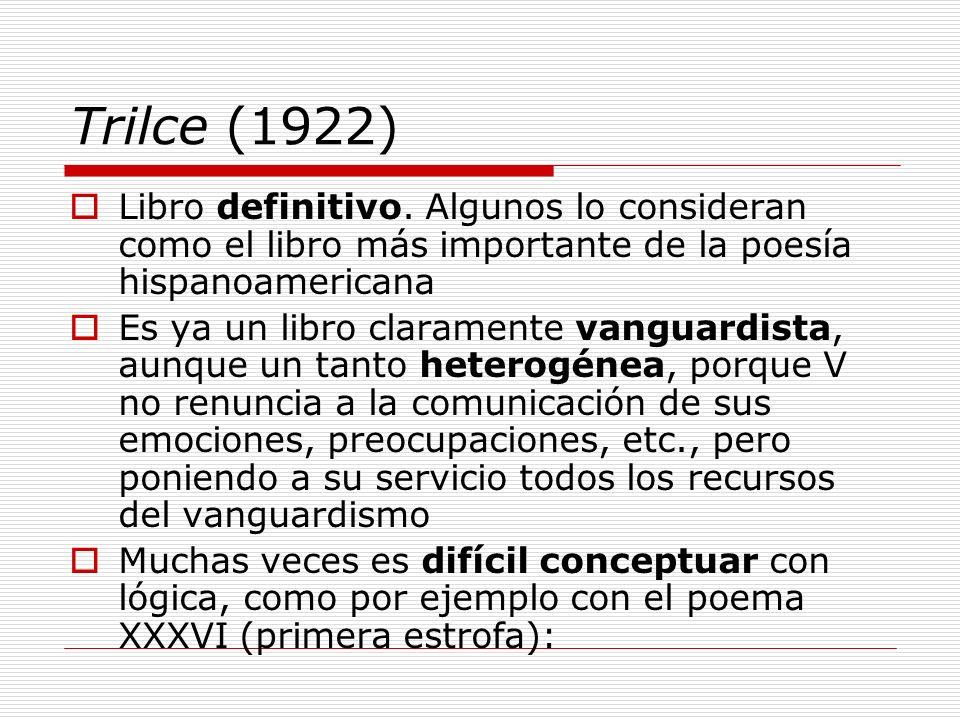 Trilce (1922) Libro definitivo. Algunos lo consideran como el libro más importante de la poesía hispanoamericana Es ya un libro claramente vanguardist
