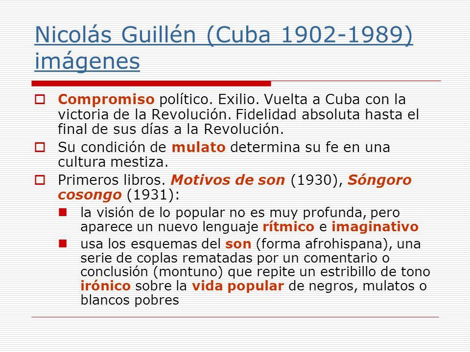 Nicolás Guillén (Cuba 1902-1989) imágenes Compromiso político. Exilio. Vuelta a Cuba con la victoria de la Revolución. Fidelidad absoluta hasta el fin