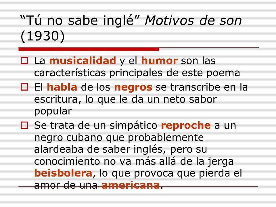Tú no sabe inglé Motivos de son (1930) La musicalidad y el humor son las características principales de este poema El habla de los negros se transcrib
