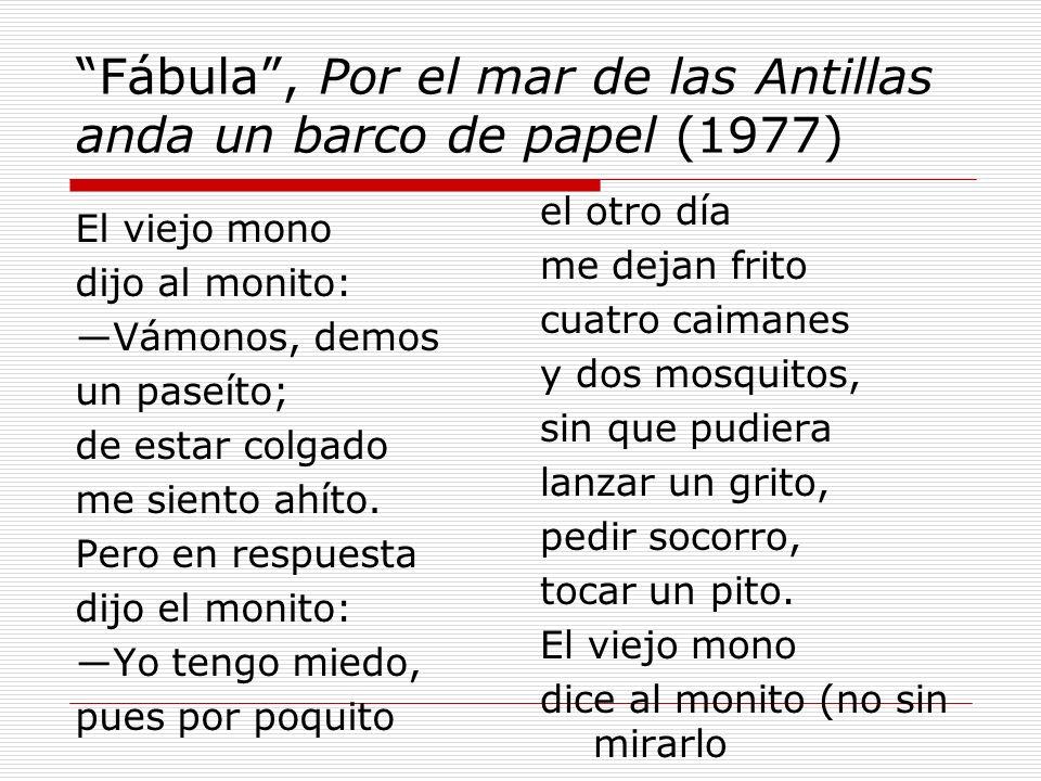 Fábula, Por el mar de las Antillas anda un barco de papel (1977) El viejo mono dijo al monito: Vámonos, demos un paseíto; de estar colgado me siento a