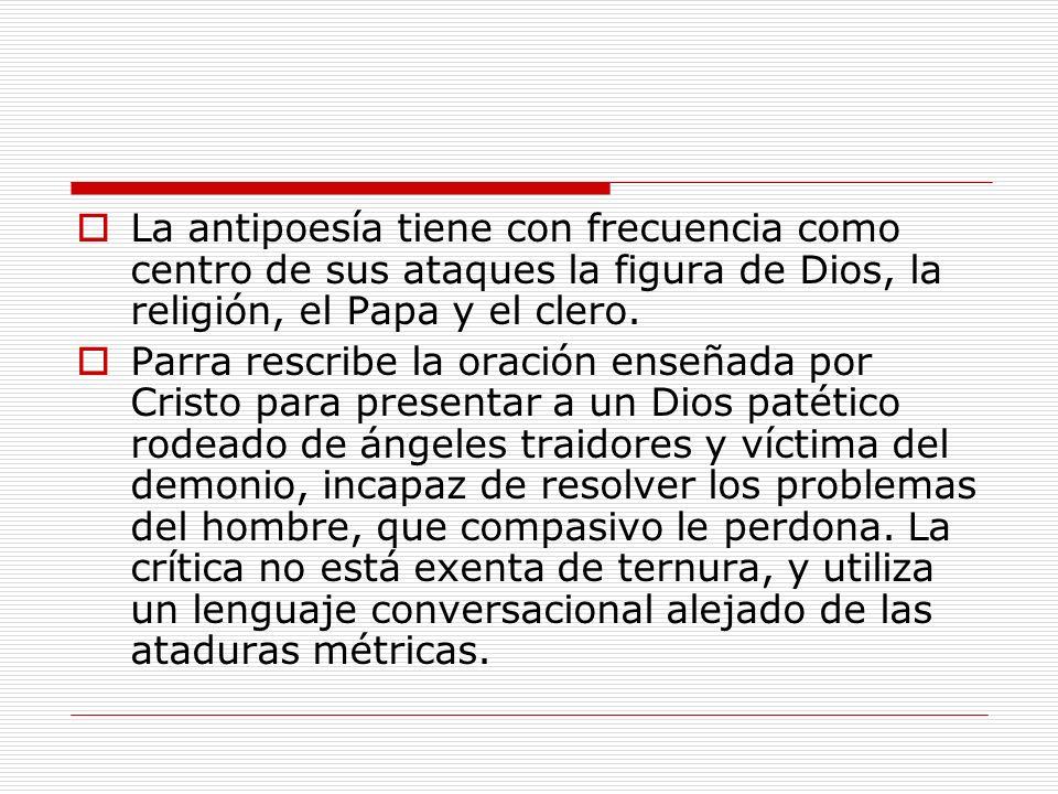 La antipoesía tiene con frecuencia como centro de sus ataques la figura de Dios, la religión, el Papa y el clero. Parra rescribe la oración enseñada p