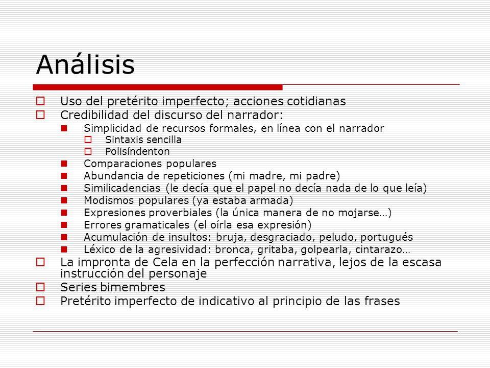 Análisis Uso del pretérito imperfecto; acciones cotidianas Credibilidad del discurso del narrador: Simplicidad de recursos formales, en línea con el n