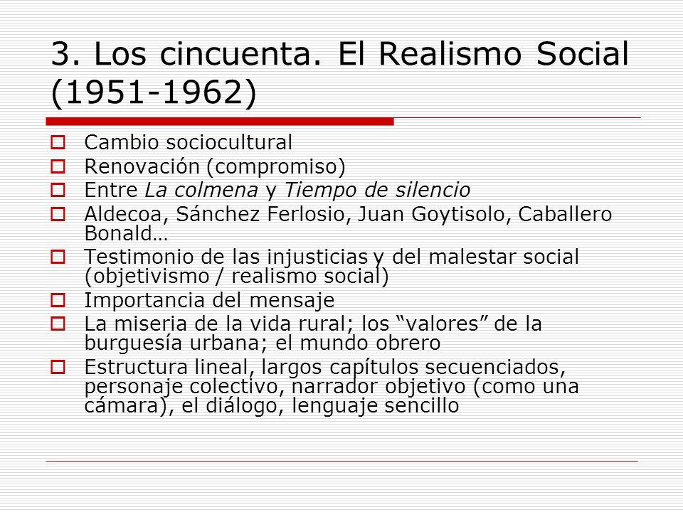 3. Los cincuenta. El Realismo Social (1951-1962) Cambio sociocultural Renovación (compromiso) Entre La colmena y Tiempo de silencio Aldecoa, Sánchez F