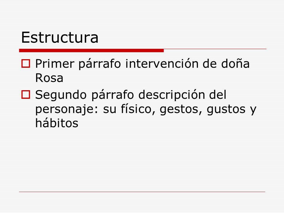 Estructura Primer párrafo intervención de doña Rosa Segundo párrafo descripción del personaje: su físico, gestos, gustos y hábitos